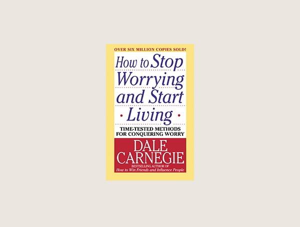 Cum să nu te mai îngrijorezi și să începi să trăiești – Dale Carnegie